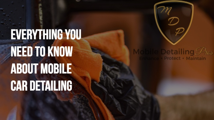 Everything You Need to Know About Mobile Car Detailing