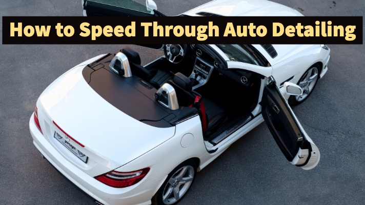 Detailing Tips: How to Speed Through Auto Detailing