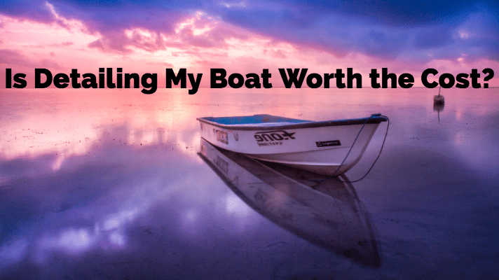 Is Detailing My Boat Worth the Cost?