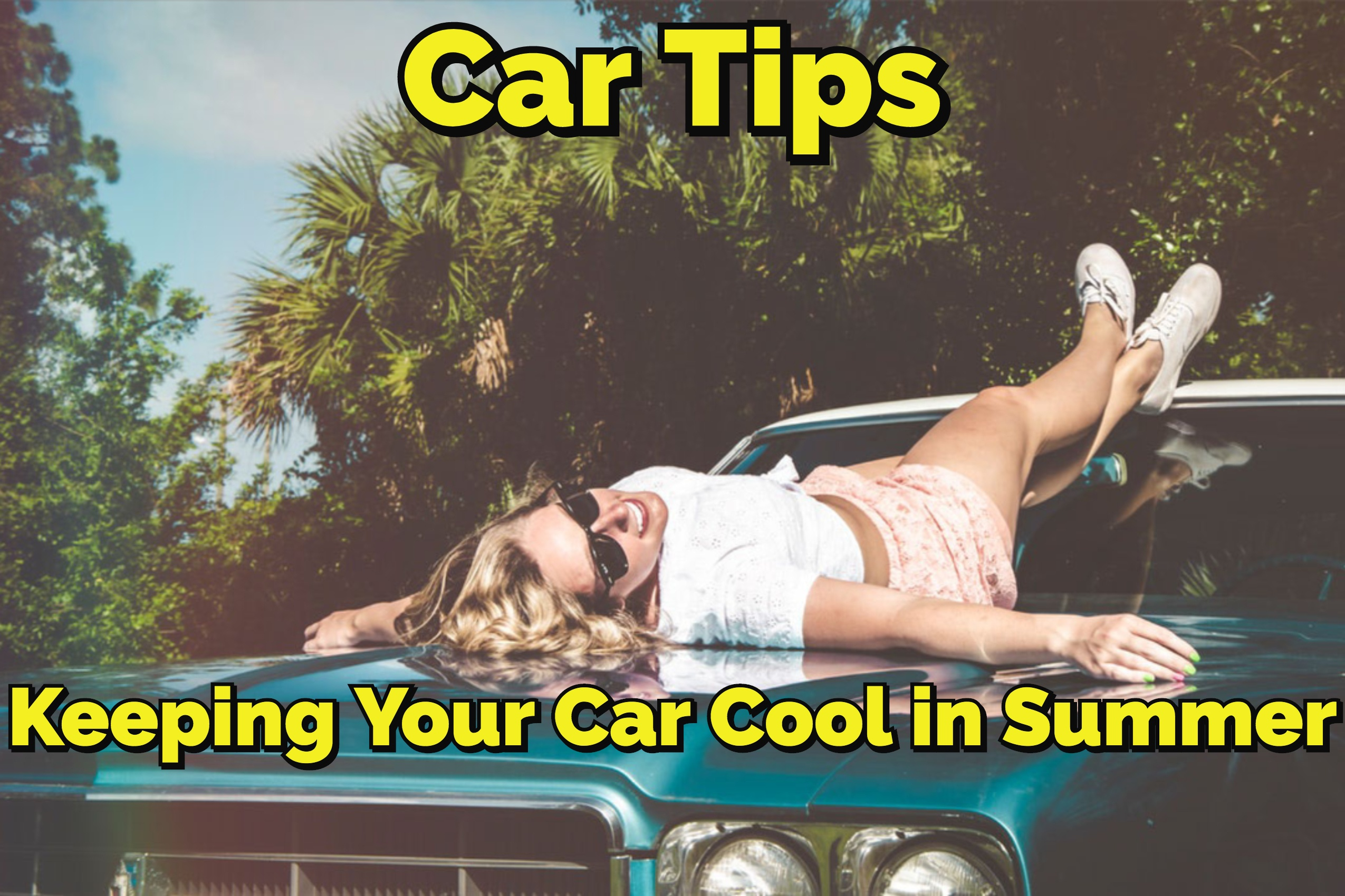 Car Tips: Keeping Your Car Cool in Summer