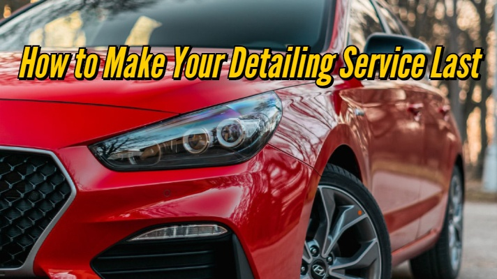 How to Make Your Detailing Service Last