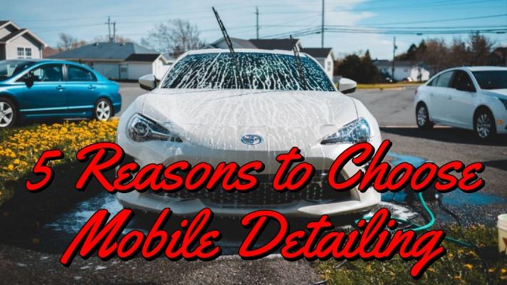 5 Reasons to Choose Mobile Detailing