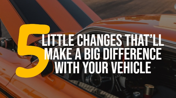 5 Little Changes That'll Make a Big Difference with Your Vehicle