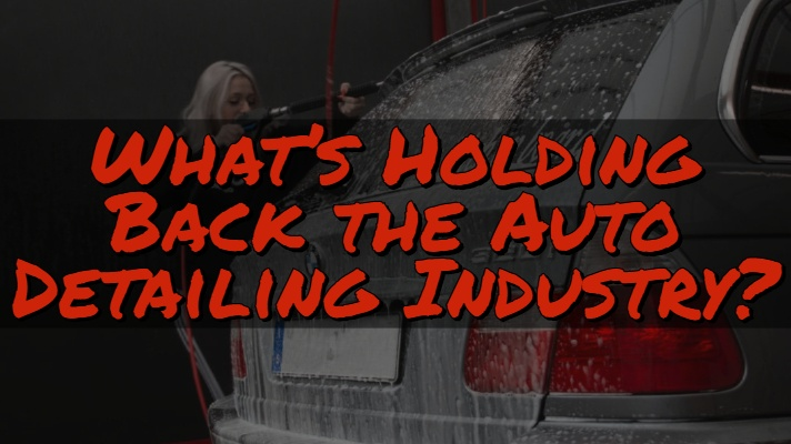 What's Holding Back the Auto Detailing Industry